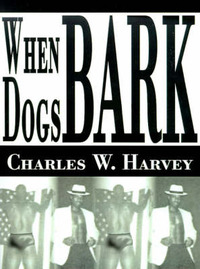 When Dogs Bark by Charles W. Harvey