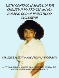 BIRTH CONTROL IS SINFUL IN THE CHRISTIAN MARRIAGES and Also ROBBING GOD OF PRIESTHOOD CHILDREN!! by ELIYZABETH YANNE STRONG-ANDERSON