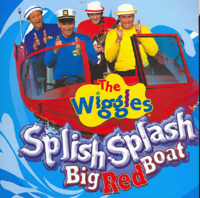 The Wiggles: Splish, Splash, the Big Red Boat by The Wiggles