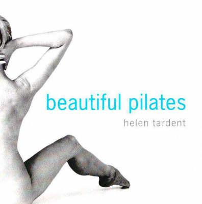 Beautiful Pilates by Helen Tardent