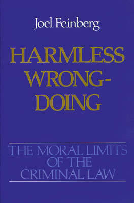 The Moral Limits of the Criminal Law: Volume 4: Harmless Wrongdoing by Joel Feinberg