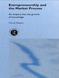 Entrepreneurship and the Market Process by David A Harper