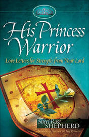 His Princess Warrior: Love Letters for Strength from Your Lord by Sheri Rose Shepherd image