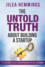 The Untold Truth about Building a Startup by Jilea Hemmings