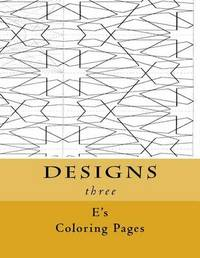 Designs Three by E's Coloring Pages