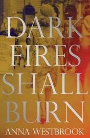 Dark fires shall burn by Anna Westbrook