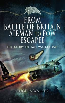 From Battle of Britain Airman to POW Escapee by Angela Walker