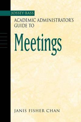 The Jossey-Bass Academic Administrator's Guide to Meetings by Janis Fisher Chan