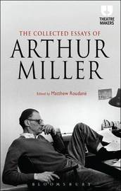 The Collected Essays of Arthur Miller by Arthur Miller