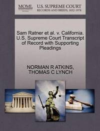 Sam Ratner Et Al. V. California. U.S. Supreme Court Transcript of Record with Supporting Pleadings by Norman R Atkins