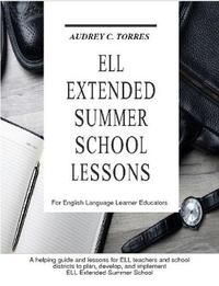 Ell Extended Summer School Lessons by Audrey C Torres