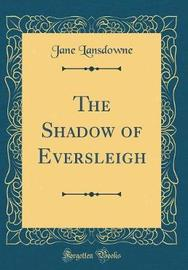 The Shadow of Eversleigh (Classic Reprint) by Jane Lansdowne image