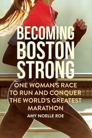 Becoming Boston Strong by Amy Noelle Roe