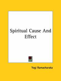 Spiritual Cause and Effect by Yogi Ramacharaka
