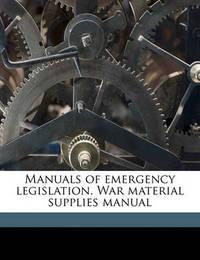 Manuals of Emergency Legislation. War Material Supplies Manual by Great Britain