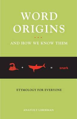 Word Origins...And How We Know Them by Anatoly Liberman