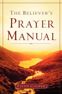 The Believer's Prayer Manual by Flynn Cooper
