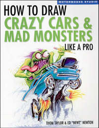 How to Draw Crazy Cars & Mad Monsters Like a Pro by Thom Taylor