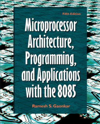 Microprocessor Architecture, Programming, and Applications with the 8085 by Ramesh Gaonkar