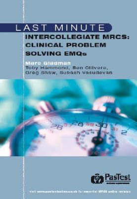 Last Minute Intercollegiate MRCS: Clinical Problem Solving EMQs by M. Gladman image