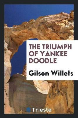 The Triumph of Yankee Doodle by Gilson Willets