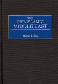The Pre-Islamic Middle East by Martin Sicker