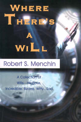 Where There's a Will: A Collection of Wills-Hilarious, Incredible, Bizarre, Witty...Sad. by Robert S. Menchin image