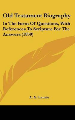 Old Testament Biography: In The Form Of Questions, With References To Scripture For The Answers (1859) image