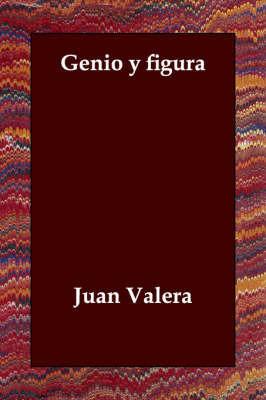 Genio Y Figura by Juan Valera