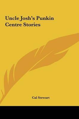 Uncle Josh's Punkin Centre Stories by Cal Stewart