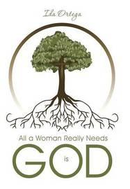 All a Woman Really Needs Is God by Ida Ortega