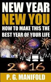 New Year New You: How to Make This the Best Year of Your Life by P G Manifold image