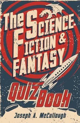 The Science Fiction & Fantasy Quiz Book by Joseph A McCullough