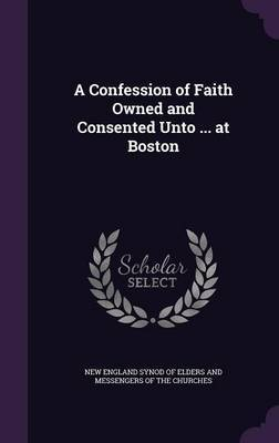 A Confession of Faith Owned and Consented Unto ... at Boston