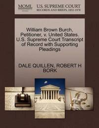 William Brown Burch, Petitioner, V. United States. U.S. Supreme Court Transcript of Record with Supporting Pleadings by Dale Quillen