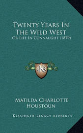 Twenty Years in the Wild West: Or Life in Connaught (1879) by Matilda Charlotte Houstoun