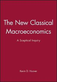 The New Classical Macroeconomics by Kevin D. Hoover image