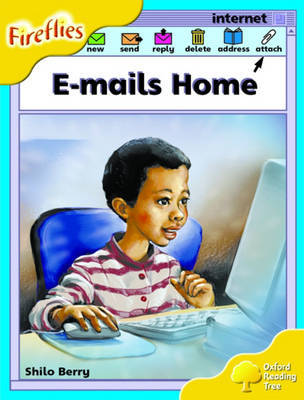 Oxford Reading Tree: Stage 5: Fireflies: E-mails Home by Shilo Berry