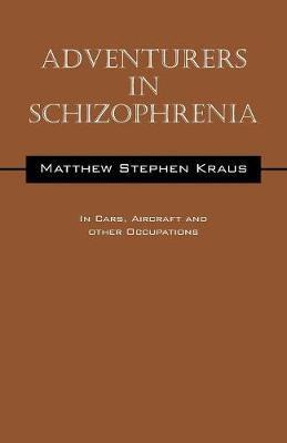 Adventurers In Schizophrenia by Matthew Stephen Kraus