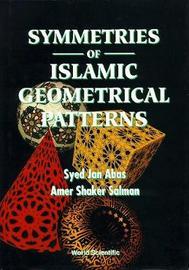 Symmetries Of Islamic Geometrical Patterns by Jan Abas
