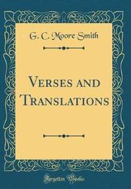 Verses and Translations (Classic Reprint) by G. C. Moore Smith image