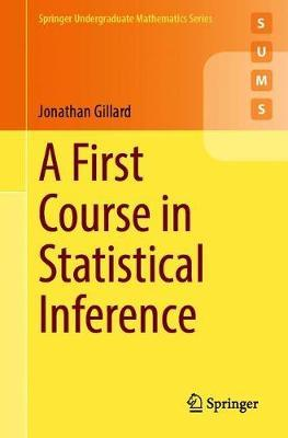 A First Course in Statistical Inference by Jonathan Gillard