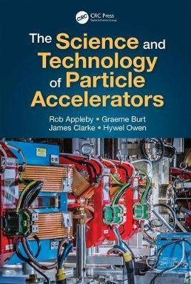 The Science and Technology of Particle Accelerators by Rob Appleby