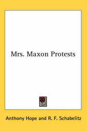 Mrs. Maxon Protests by Anthony Hope image