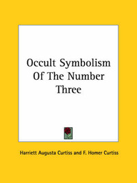 Occult Symbolism of the Number Three by F. Homer Curtiss