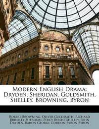 Modern English Drama: Dryden, Sheridan, Goldsmith, Shelley, Browning, Byron by Oliver Goldsmith