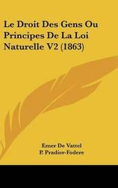 Le Droit Des Gens Ou Principes de La Loi Naturelle V2 (1863) by Emer De Vattel