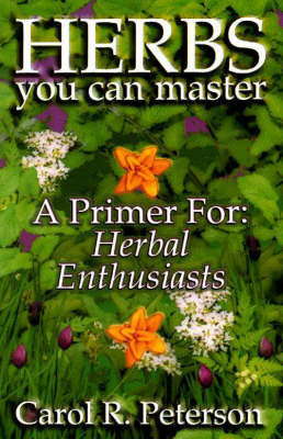 Herbs You Can Master by Carol R. Peterson