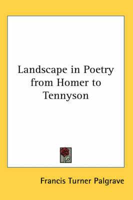 Landscape in Poetry from Homer to Tennyson by Francis Turner Palgrave
