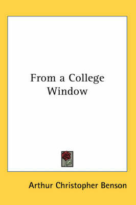 From a College Window by Arthur , Christopher Benson